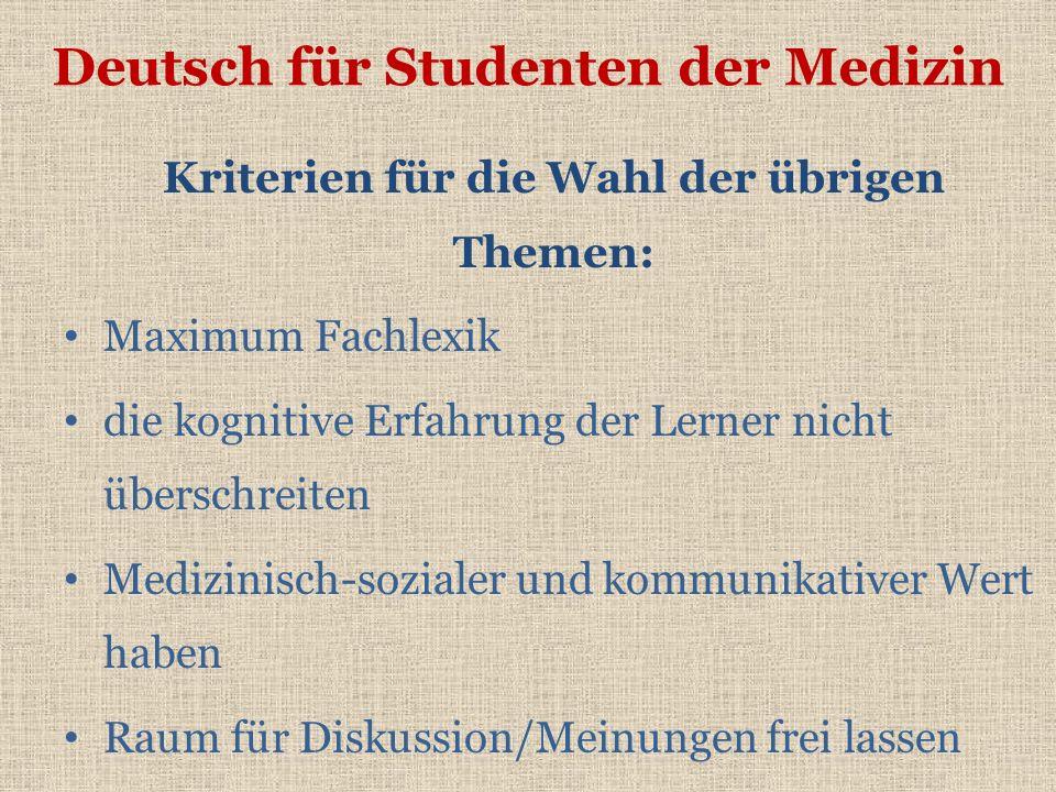 Deutsch für Studenten der Medizin Kriterien für die Wahl der übrigen Themen: Maximum Fachlexik die kognitive Erfahrung der Lerner nicht überschreiten