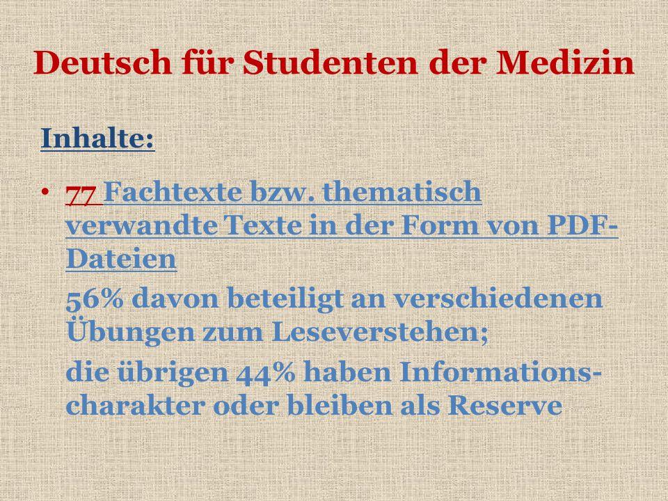 Deutsch für Studenten der Medizin Inhalte: 77 Fachtexte bzw. thematisch verwandte Texte in der Form von PDF- Dateien 56% davon beteiligt an verschiede