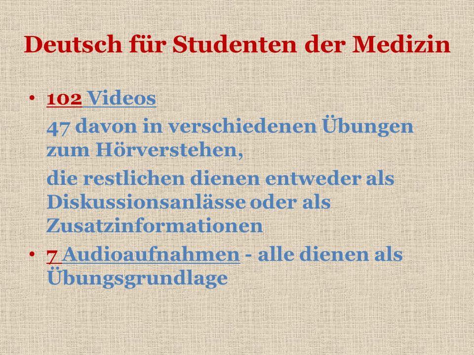 Deutsch für Studenten der Medizin 102 Videos 47 davon in verschiedenen Übungen zum Hörverstehen, die restlichen dienen entweder als Diskussionsanlässe