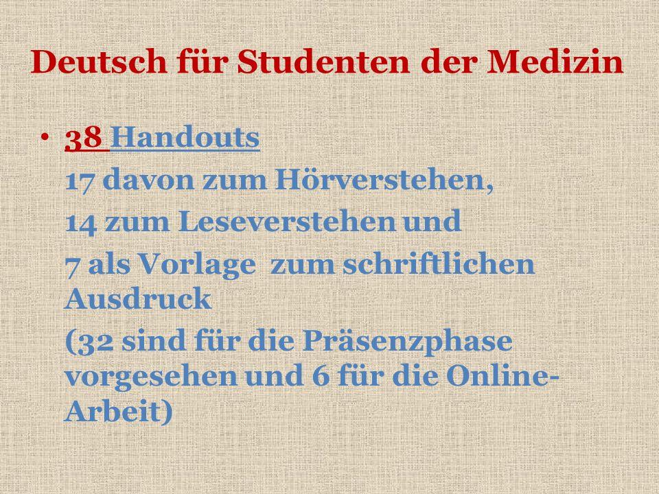 Deutsch für Studenten der Medizin 38 Handouts 17 davon zum Hörverstehen, 14 zum Leseverstehen und 7 als Vorlage zum schriftlichen Ausdruck (32 sind fü