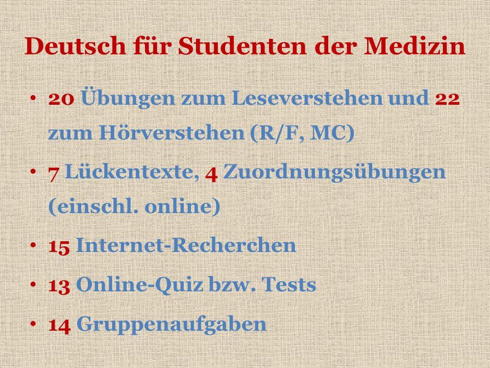 Deutsch für Studenten der Medizin 20 Übungen zum Leseverstehen und 22 zum Hörverstehen (R/F, MC) 7 Lückentexte, 4 Zuordnungsübungen (einschl. online)