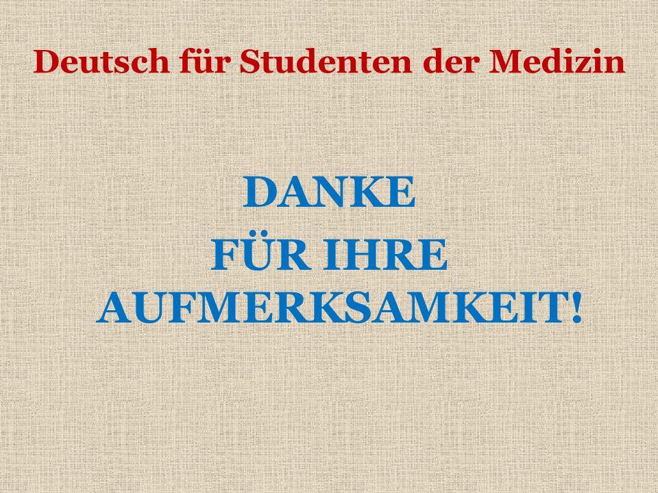 Deutsch für Studenten der Medizin DANKE FÜR IHRE AUFMERKSAMKEIT!