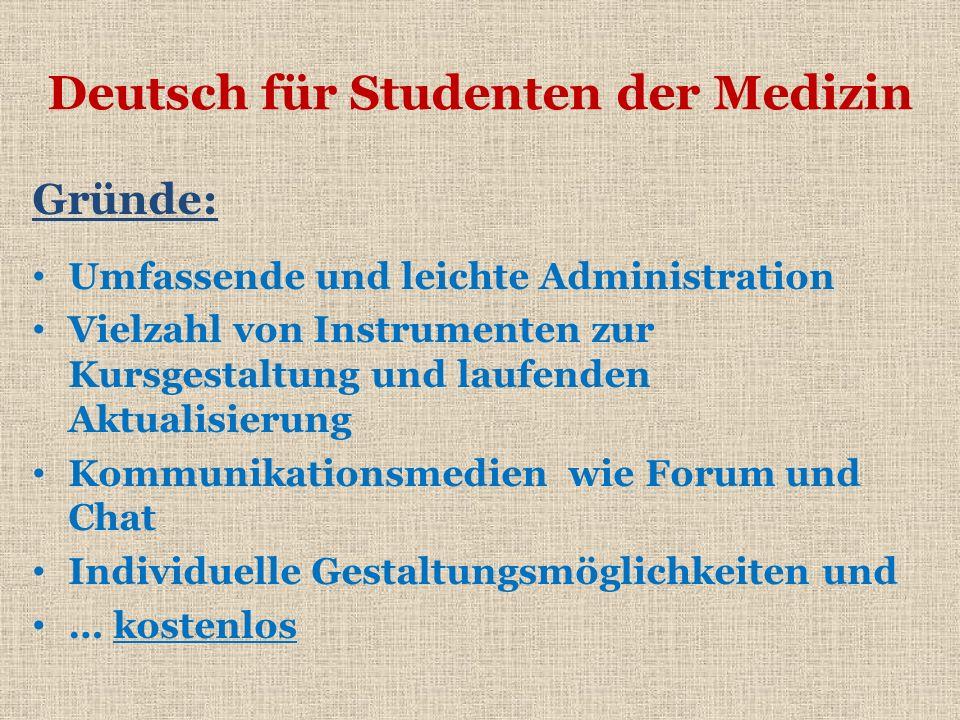 Gründe: Umfassende und leichte Administration Vielzahl von Instrumenten zur Kursgestaltung und laufenden Aktualisierung Kommunikationsmedien wie Forum