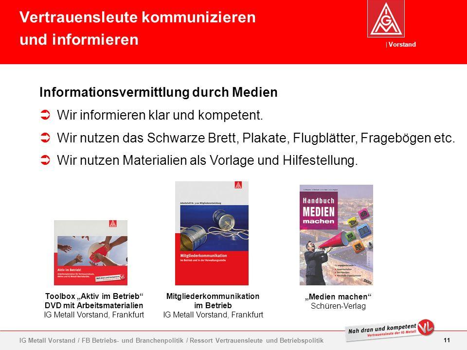 Vorstand 11 IG Metall Vorstand / FB Betriebs- und Branchenpolitik / Ressort Vertrauensleute und Betriebspolitik Informationsvermittlung durch Medien W