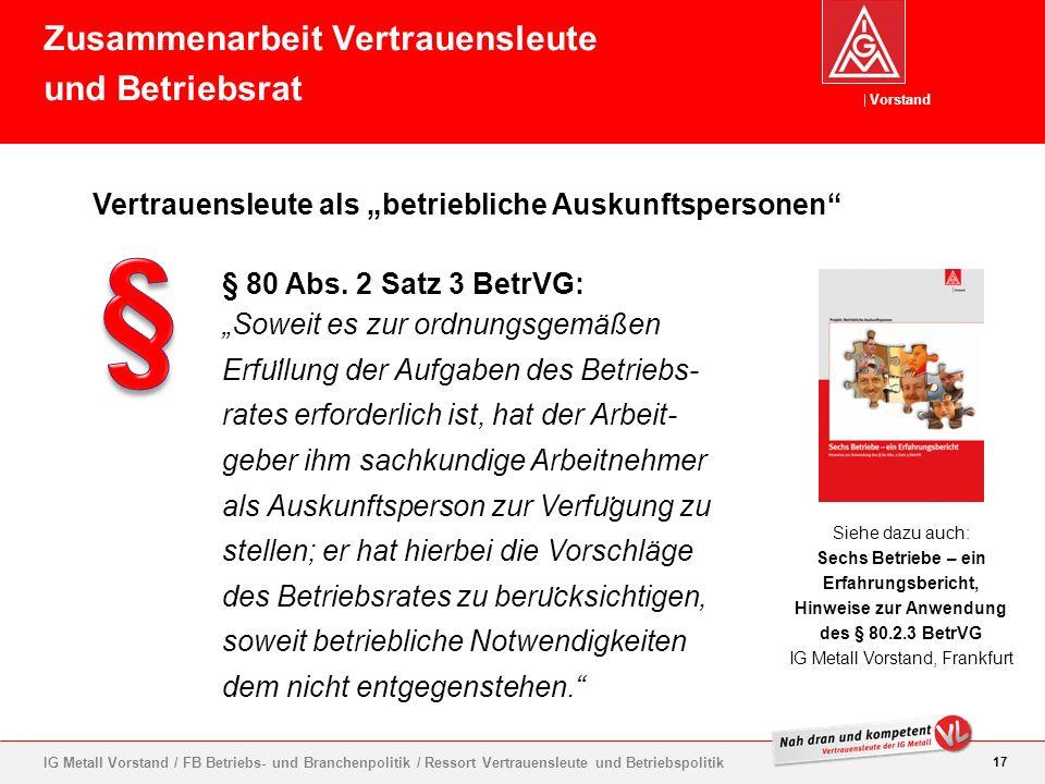Vorstand 17 IG Metall Vorstand / FB Betriebs- und Branchenpolitik / Ressort Vertrauensleute und Betriebspolitik Vertrauensleute als betriebliche Ausku