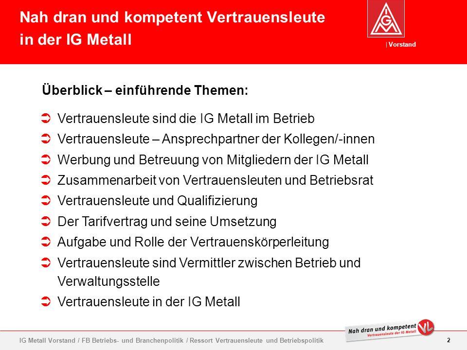 Vorstand 2 IG Metall Vorstand / FB Betriebs- und Branchenpolitik / Ressort Vertrauensleute und Betriebspolitik Vertrauensleute sind die IG Metall im B