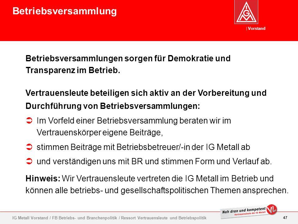 Vorstand 47 IG Metall Vorstand / FB Betriebs- und Branchenpolitik / Ressort Vertrauensleute und Betriebspolitik Betriebsversammlungen sorgen für Demok