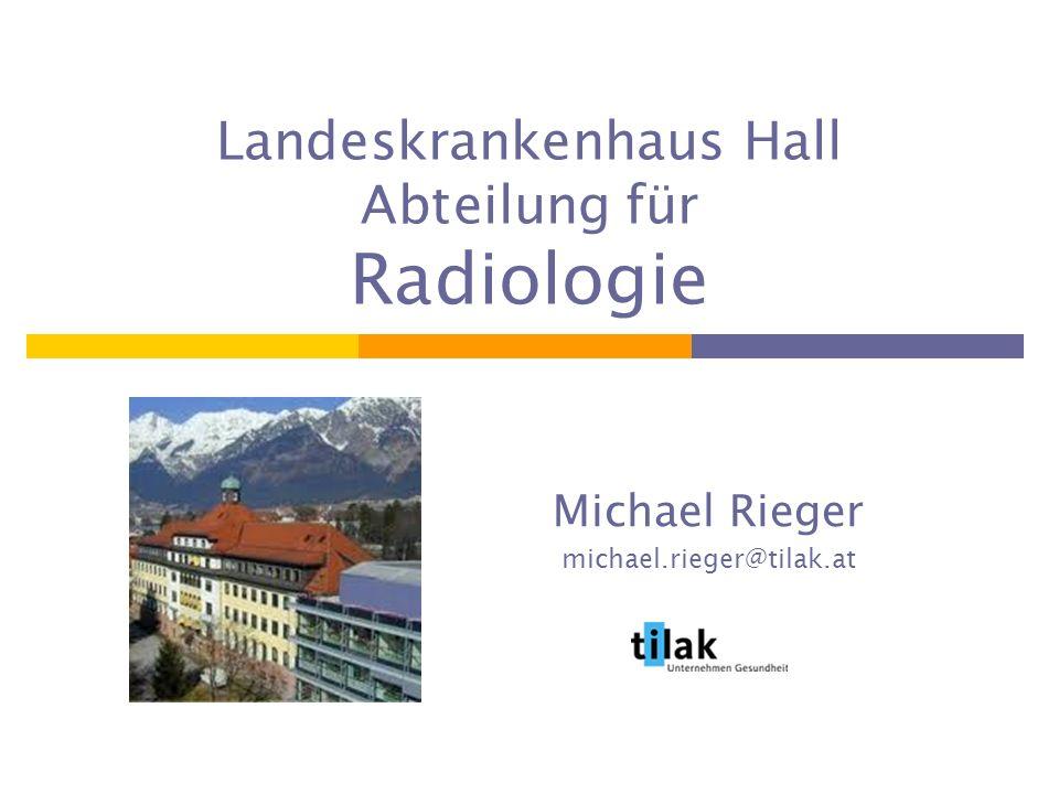 Landeskrankenhaus Hall Abteilung für Radiologie Michael Rieger michael.rieger@tilak.at