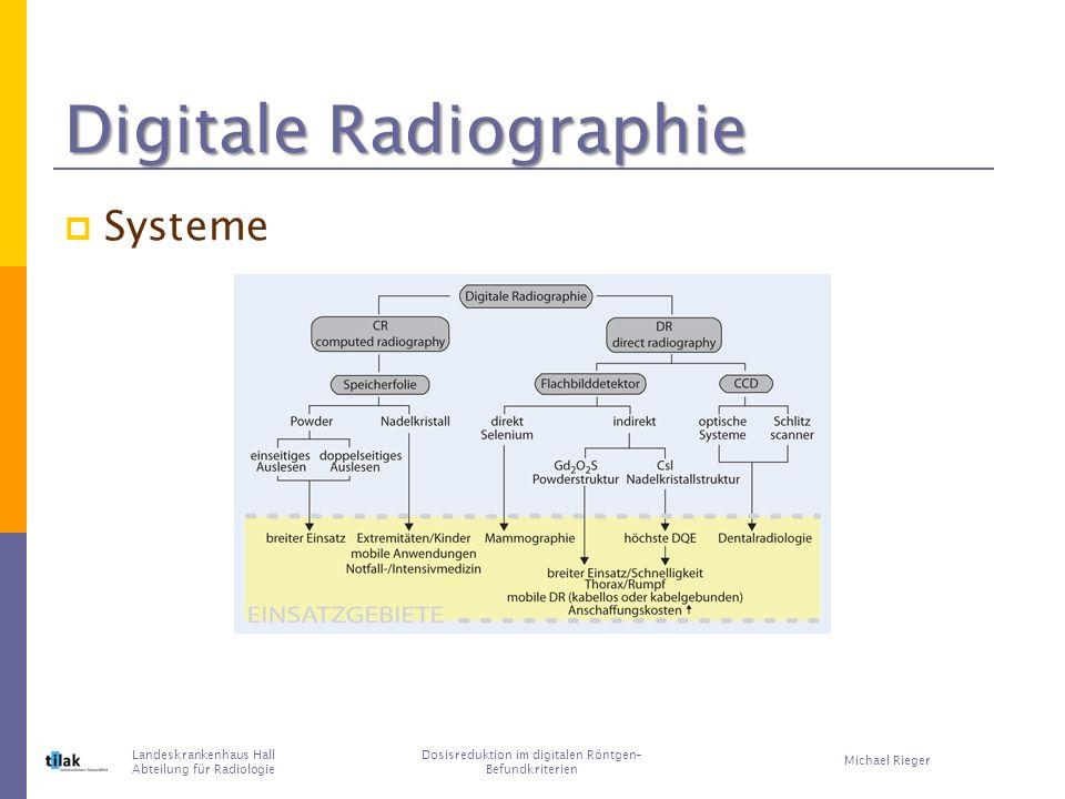 Digitale Radiographie Systeme Landeskrankenhaus Hall Abteilung für Radiologie Michael Rieger Dosisreduktion im digitalen Röntgen– Befundkriterien