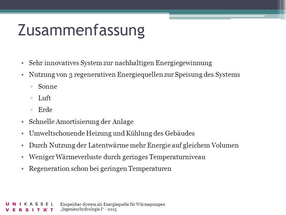 Zusammenfassung Eisspeicher-System als Energiequelle für Wärmepumpen Ingenieurhydrologie I - 2013 Sehr innovatives System zur nachhaltigen Energiegewi