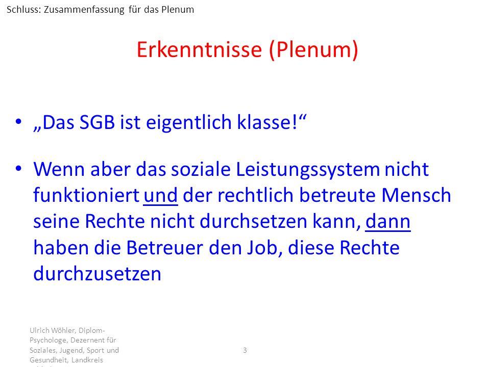 Erkenntnisse (Plenum) Das SGB ist eigentlich klasse! Wenn aber das soziale Leistungssystem nicht funktioniert und der rechtlich betreute Mensch seine