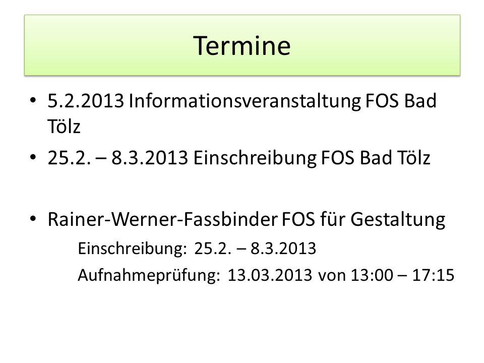 Termine 5.2.2013 Informationsveranstaltung FOS Bad Tölz 25.2. – 8.3.2013 Einschreibung FOS Bad Tölz Rainer-Werner-Fassbinder FOS für Gestaltung Einsch