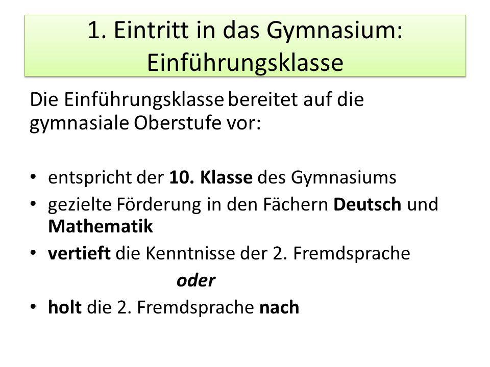 1. Eintritt in das Gymnasium: Einführungsklasse Die Einführungsklasse bereitet auf die gymnasiale Oberstufe vor: entspricht der 10. Klasse des Gymnasi