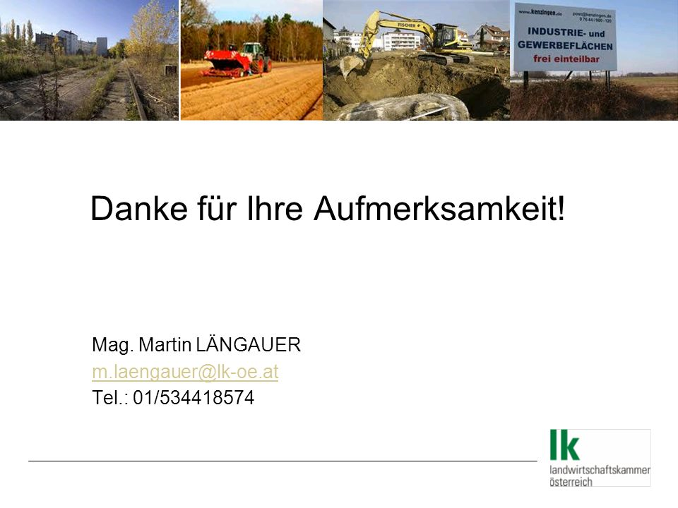 Danke für Ihre Aufmerksamkeit! Mag. Martin LÄNGAUER m.laengauer@lk-oe.at Tel.: 01/534418574