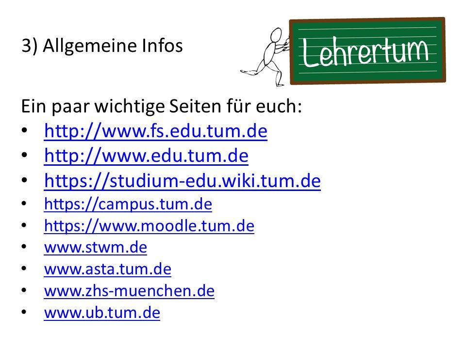 3) Allgemeine Infos Ein paar wichtige Seiten für euch: http://www.fs.edu.tum.de http://www.edu.tum.de https://studium-edu.wiki.tum.de https://campus.tum.de https://www.moodle.tum.de www.stwm.de www.asta.tum.de www.zhs-muenchen.de www.ub.tum.de