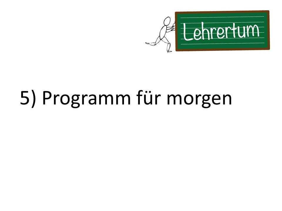 5) Programm für morgen