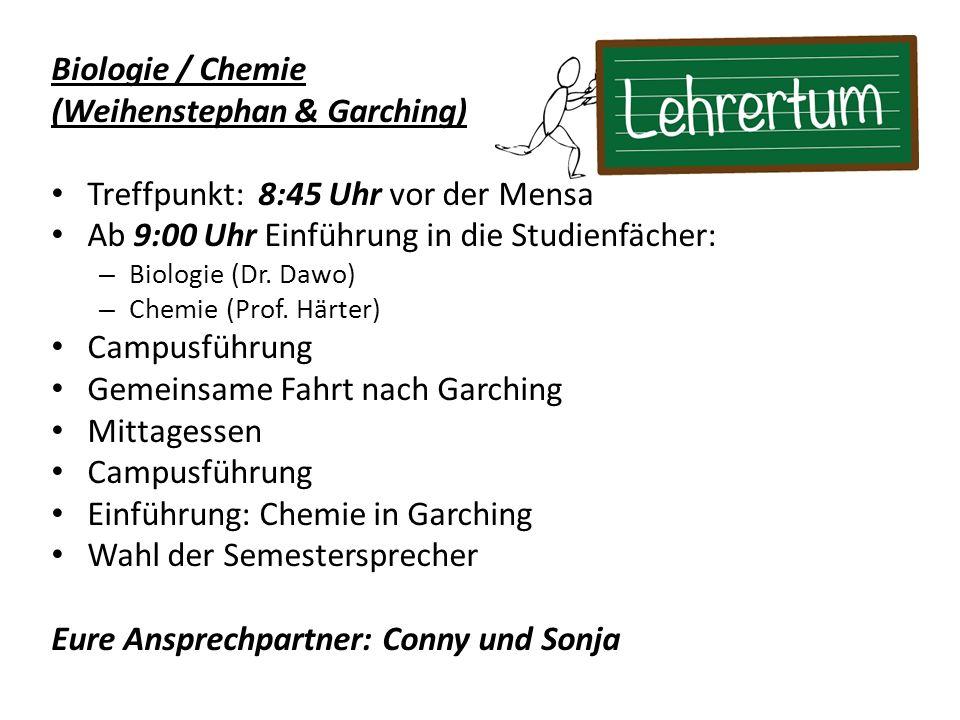 Biologie / Chemie (Weihenstephan & Garching) Treffpunkt: 8:45 Uhr vor der Mensa Ab 9:00 Uhr Einführung in die Studienfächer: – Biologie (Dr.