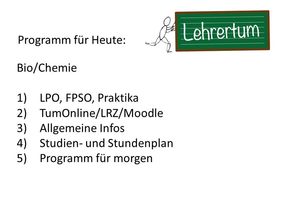 Bio/Chemie 1)LPO, FPSO, Praktika 2)TumOnline/LRZ/Moodle 3)Allgemeine Infos 4)Studien- und Stundenplan 5)Programm für morgen Programm für Heute: