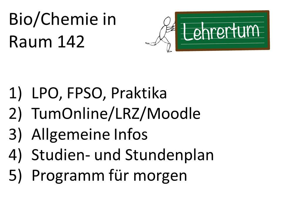 1)LPO, FPSO, Praktika 2)TumOnline/LRZ/Moodle 3)Allgemeine Infos 4)Studien- und Stundenplan 5)Programm für morgen Bio/Chemie in Raum 142