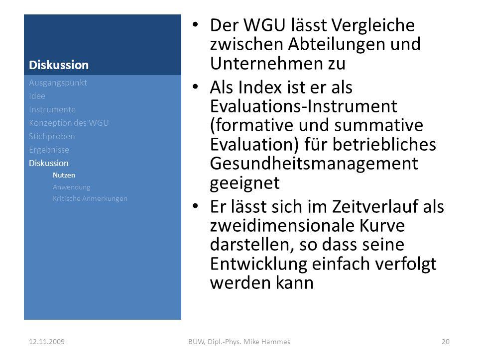 Diskussion Die Skalen zur Ermittlung des WGU lassen sich auf einem relativ kurzen Fragebogen zusammen fassen ökonomische Anwendbarkeit Auch eine Internet- bzw.