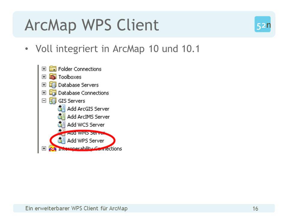 Ein erweiterbarer WPS Client für ArcMap 16 ArcMap WPS Client Voll integriert in ArcMap 10 und 10.1
