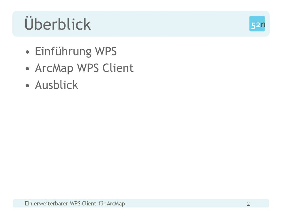Ein erweiterbarer WPS Client für ArcMap 23 Mehr Informationen: http://52north.org/geoprocessing b.pross@52north.org