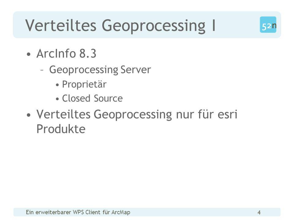 Ein erweiterbarer WPS Client für ArcMap 4 Verteiltes Geoprocessing I ArcInfo 8.3 –Geoprocessing Server Proprietär Closed Source Verteiltes Geoprocessing nur für esri Produkte