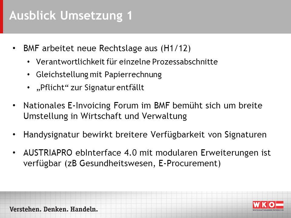 Ausblick Umsetzung 1 BMF arbeitet neue Rechtslage aus (H1/12) Verantwortlichkeit für einzelne Prozessabschnitte Gleichstellung mit Papierrechnung Pfli