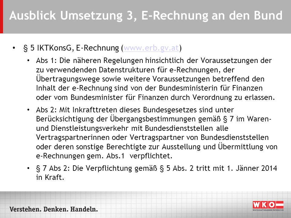 Ausblick Umsetzung 3, E-Rechnung an den Bund § 5 IKTKonsG, E-Rechnung (www.erb.gv.at)www.erb.gv.at Abs 1: Die näheren Regelungen hinsichtlich der Vora