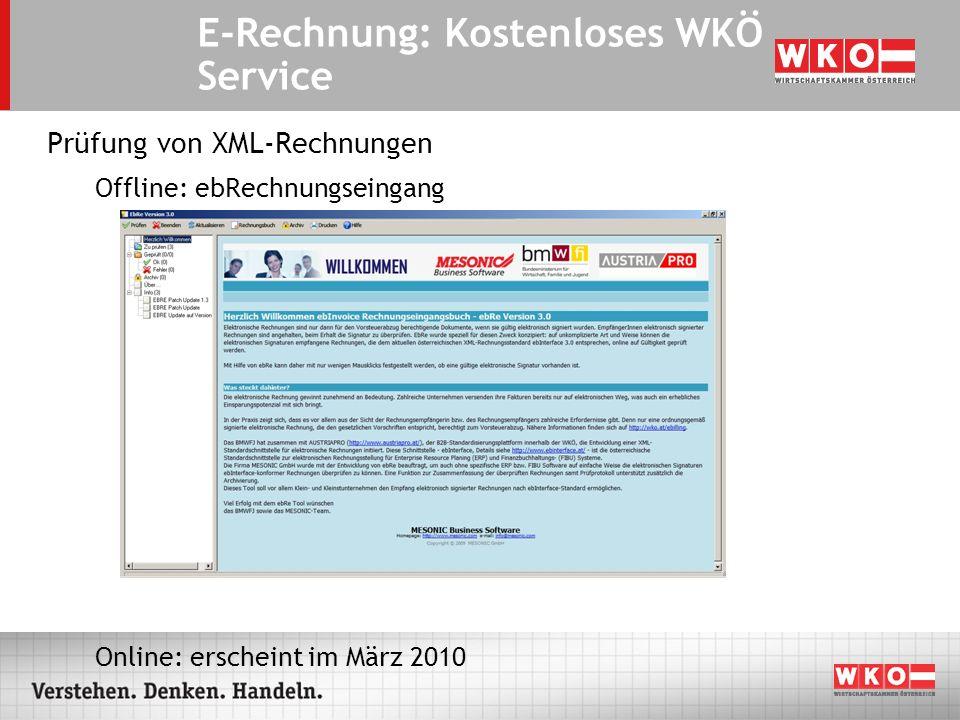 Prüfung von XML-Rechnungen Offline: ebRechnungseingang Online: erscheint im März 2010 E-Rechnung: Kostenloses WKÖ Service