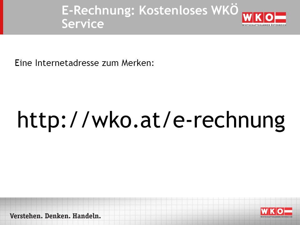 Eine Internetadresse zum Merken: http://wko.at/e-rechnung E-Rechnung: Kostenloses WKÖ Service