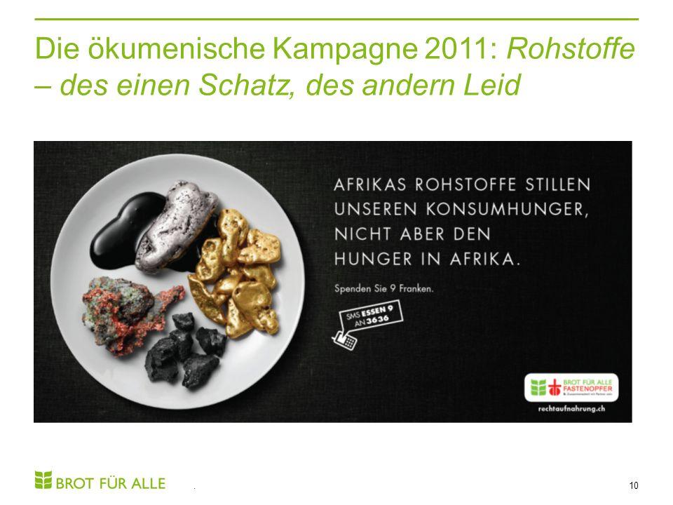 Die ökumenische Kampagne 2011: Rohstoffe – des einen Schatz, des andern Leid. 10
