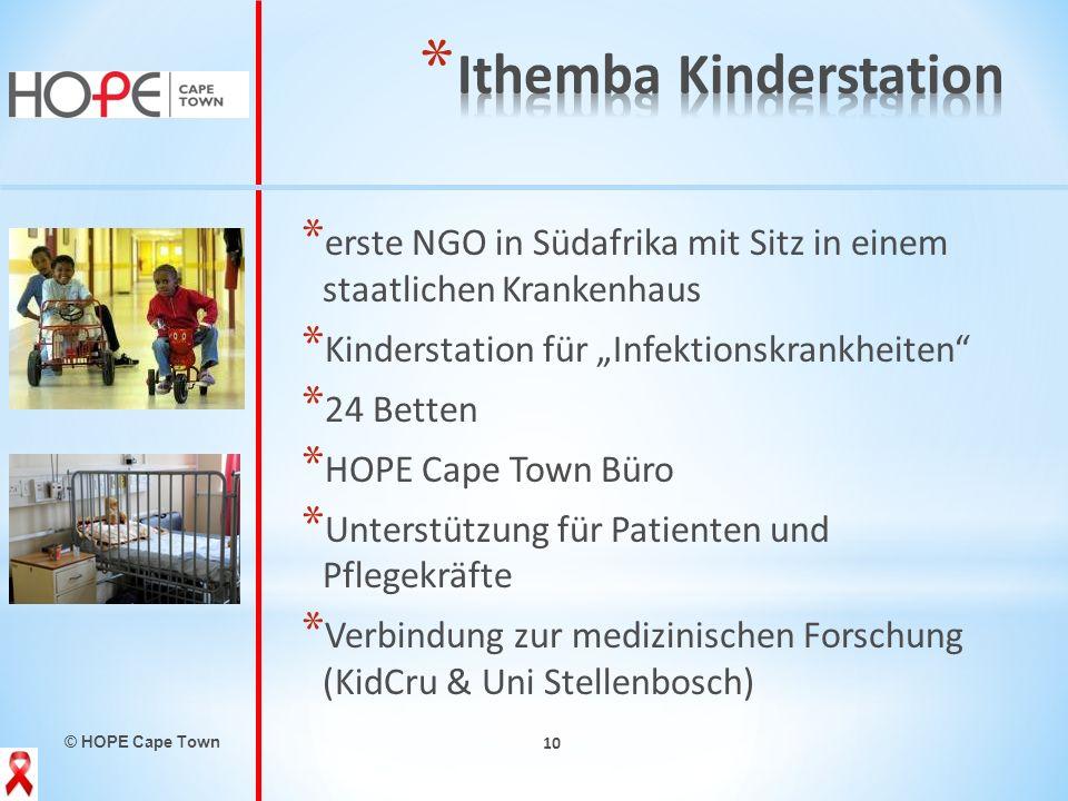 © HOPE Cape Town 10 * erste NGO in Südafrika mit Sitz in einem staatlichen Krankenhaus * Kinderstation für Infektionskrankheiten * 24 Betten * HOPE Ca