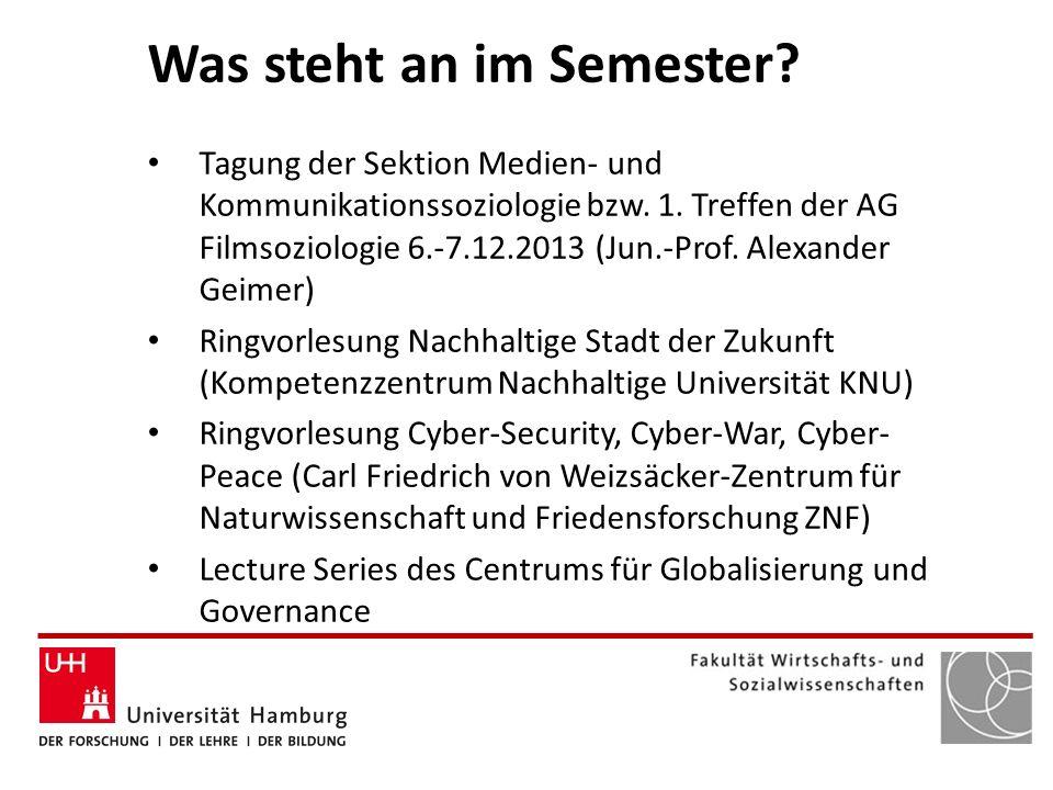 Was steht an im Semester? Tagung der Sektion Medien- und Kommunikationssoziologie bzw. 1. Treffen der AG Filmsoziologie 6.-7.12.2013 (Jun.-Prof. Alexa