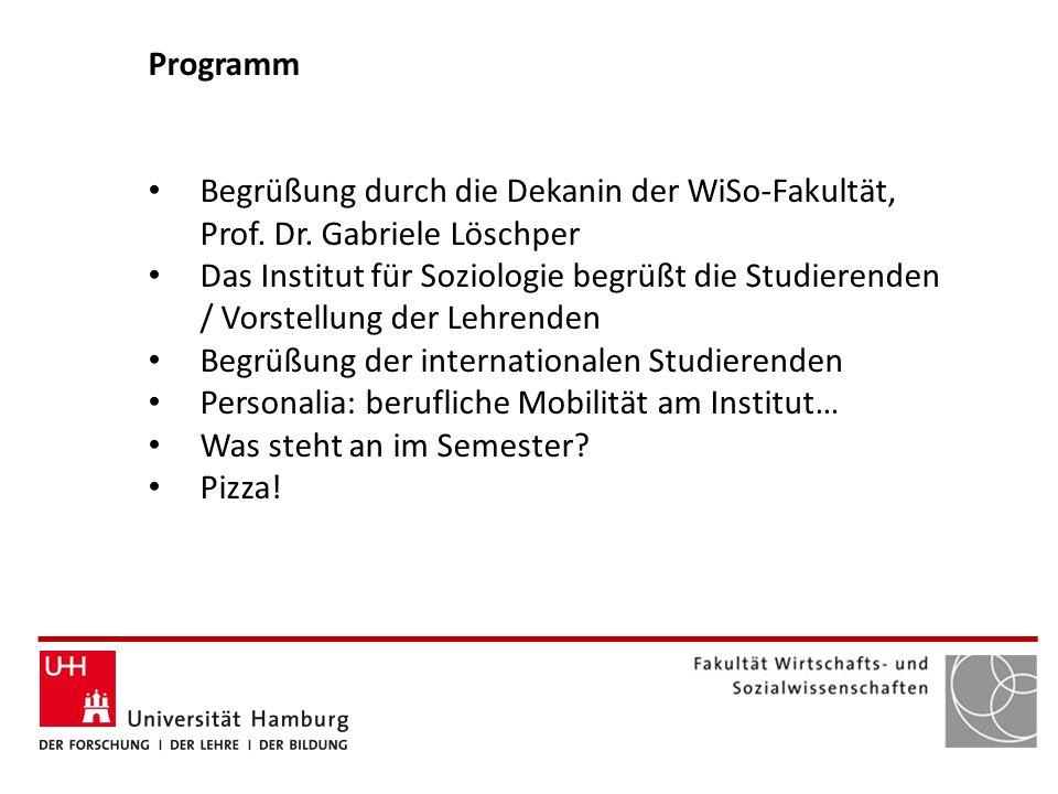 Programm Begrüßung durch die Dekanin der WiSo-Fakultät, Prof. Dr. Gabriele Löschper Das Institut für Soziologie begrüßt die Studierenden / Vorstellung