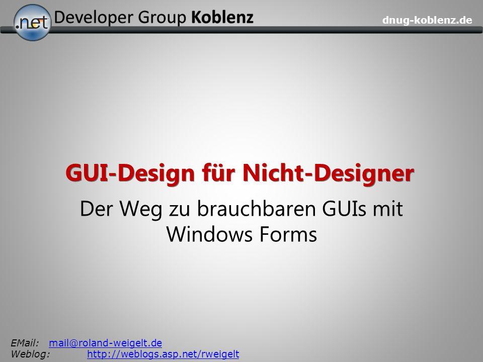 dnug-koblenz.de GUI-Design für Nicht-Designer Der Weg zu brauchbaren GUIs mit Windows Forms EMail:mail@roland-weigelt.demail@roland-weigelt.de Weblog: