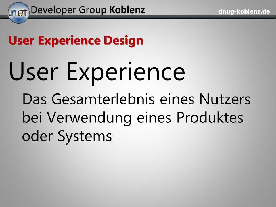 dnug-koblenz.de User Experience Design User Experience Das Gesamterlebnis eines Nutzers bei Verwendung eines Produktes oder Systems