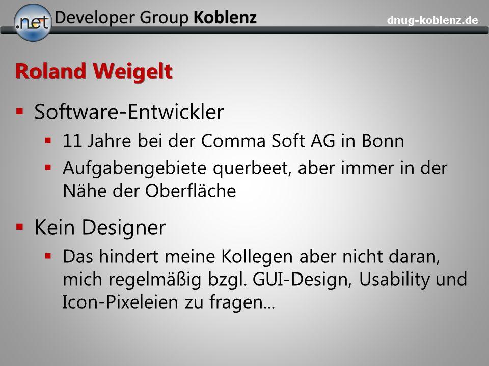 dnug-koblenz.de Roland Weigelt Software-Entwickler 11 Jahre bei der Comma Soft AG in Bonn Aufgabengebiete querbeet, aber immer in der Nähe der Oberflä
