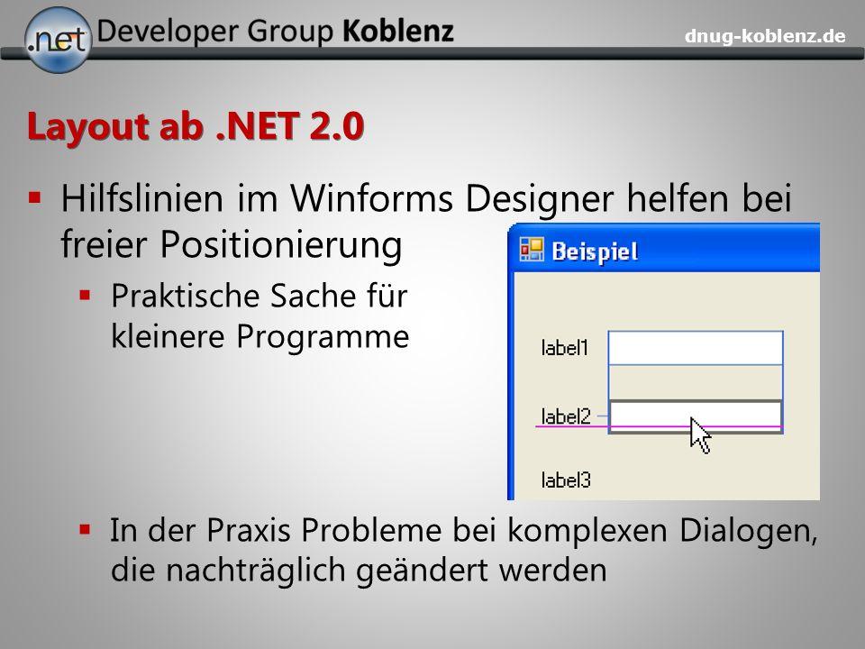 dnug-koblenz.de Layout ab.NET 2.0 Hilfslinien im Winforms Designer helfen bei freier Positionierung Praktische Sache für kleinere Programme In der Pra