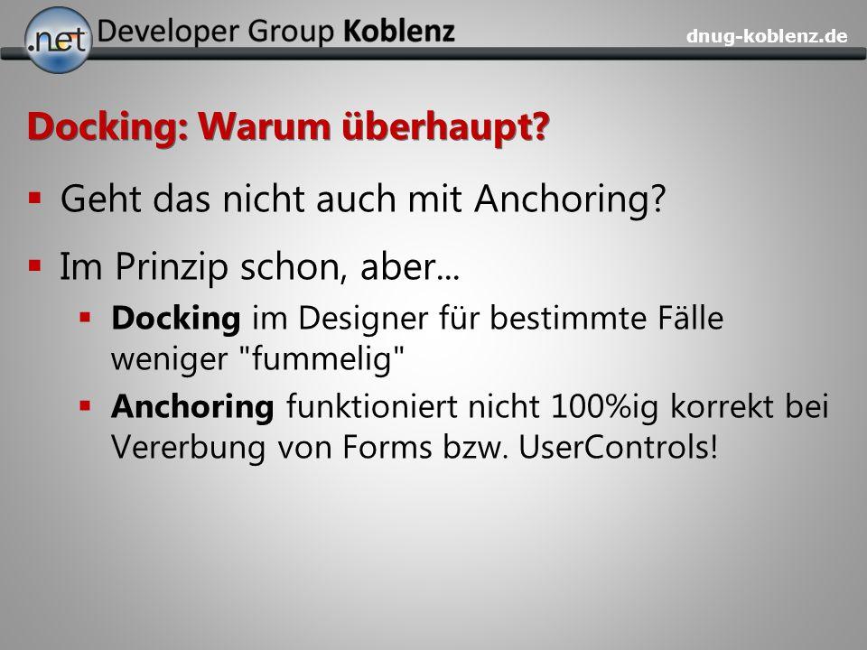 dnug-koblenz.de Docking: Warum überhaupt? Geht das nicht auch mit Anchoring? Im Prinzip schon, aber... Docking im Designer für bestimmte Fälle weniger