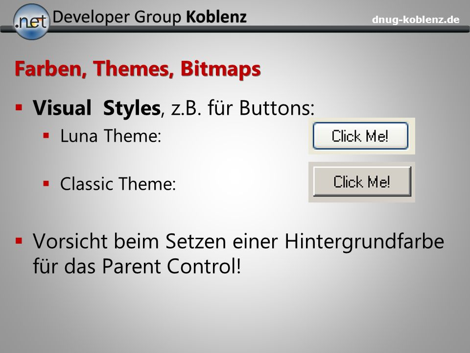 dnug-koblenz.de Farben, Themes, Bitmaps Visual Styles, z.B. für Buttons: Luna Theme: Classic Theme: Vorsicht beim Setzen einer Hintergrundfarbe für da