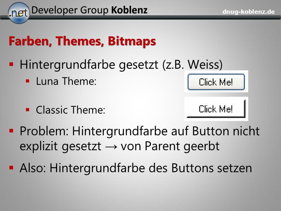 dnug-koblenz.de Farben, Themes, Bitmaps Hintergrundfarbe gesetzt (z.B. Weiss) Luna Theme: Classic Theme: Problem: Hintergrundfarbe auf Button nicht ex