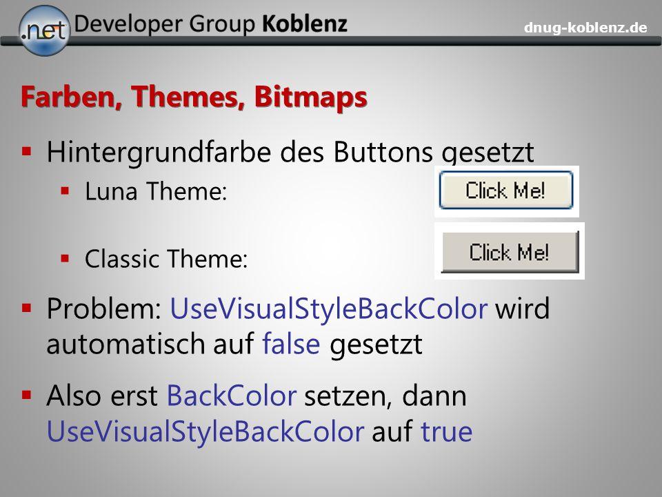 dnug-koblenz.de Farben, Themes, Bitmaps Hintergrundfarbe des Buttons gesetzt Luna Theme: Classic Theme: Problem: UseVisualStyleBackColor wird automati