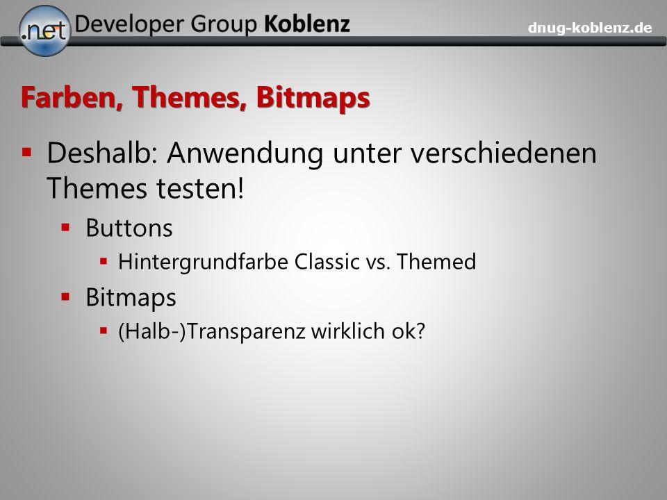 dnug-koblenz.de Farben, Themes, Bitmaps Deshalb: Anwendung unter verschiedenen Themes testen! Buttons Hintergrundfarbe Classic vs. Themed Bitmaps (Hal