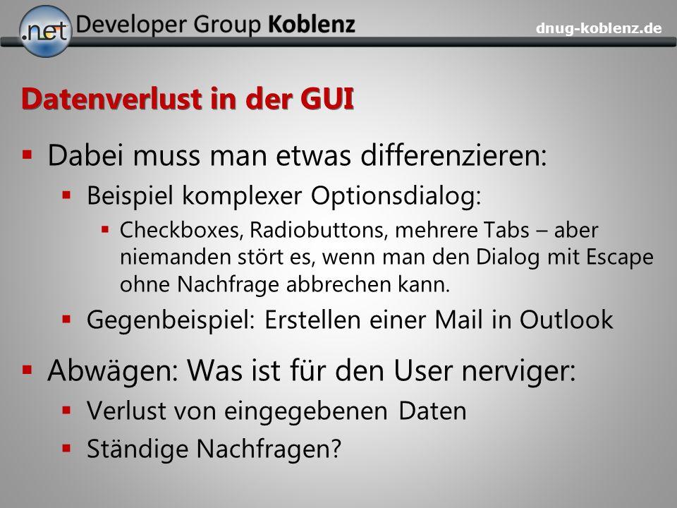 dnug-koblenz.de Datenverlust in der GUI Dabei muss man etwas differenzieren: Beispiel komplexer Optionsdialog: Checkboxes, Radiobuttons, mehrere Tabs