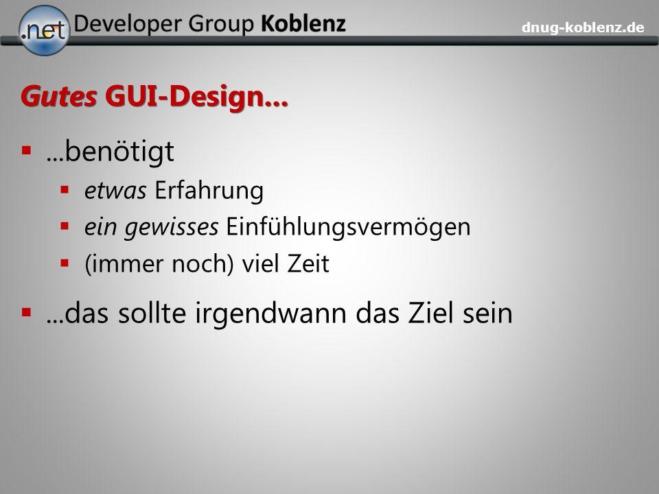 dnug-koblenz.de Gutes GUI-Design......benötigt etwas Erfahrung ein gewisses Einfühlungsvermögen (immer noch) viel Zeit...das sollte irgendwann das Zie