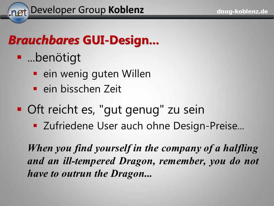 dnug-koblenz.de Brauchbares GUI-Design......benötigt ein wenig guten Willen ein bisschen Zeit Oft reicht es,