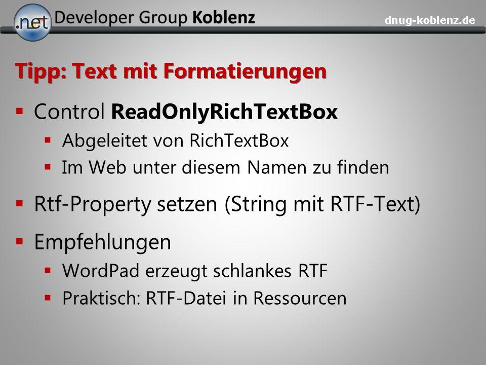 dnug-koblenz.de Tipp: Text mit Formatierungen Control ReadOnlyRichTextBox Abgeleitet von RichTextBox Im Web unter diesem Namen zu finden Rtf-Property