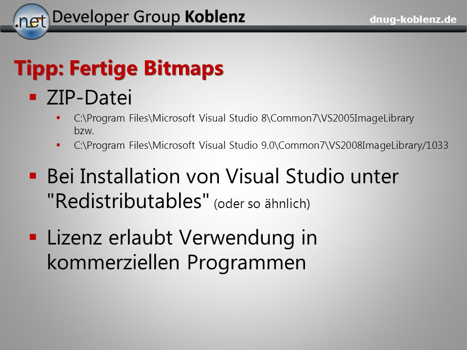 dnug-koblenz.de Tipp: Fertige Bitmaps ZIP-Datei C:\Program Files\Microsoft Visual Studio 8\Common7\VS2005ImageLibrary bzw.