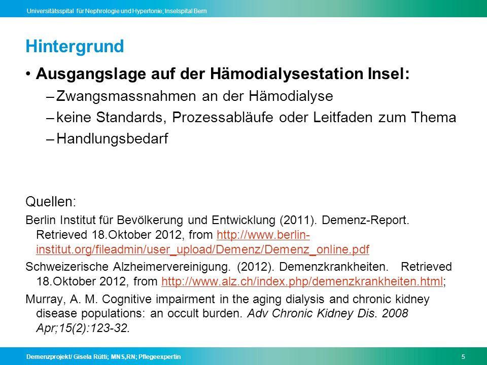 Demenzprojekt/ Gisela Rütti; MNS,RN; Pflegeexpertin16 Universitätsspital für Nephrologie und Hypertonie; Inselspital Bern Fragen.